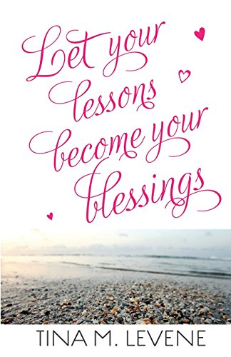 Let Your Lessons Become Your Blessings