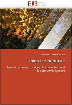 L'exercice médical: Entre la contrainte du signe clinique et l'ordre et le désordre du langage (Omn.Univ.Europ.)