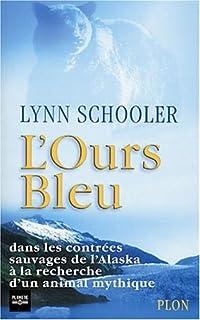 L'ours bleu : dans les contrées sauvages de l'Alaska à la recherche d'un animal mythique, Schooler, Lynn