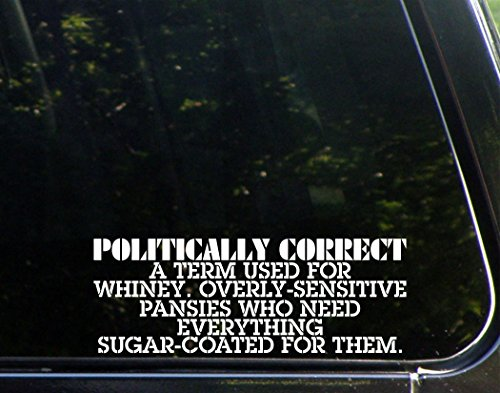 Politically Correct A Term Used For Whiney, Overly-Sensitive Pansies- 8 3/4