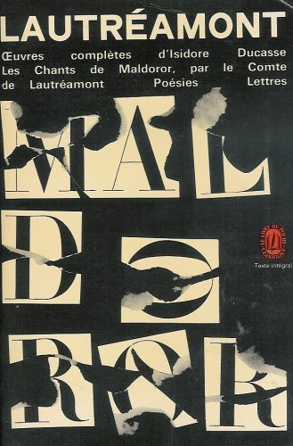 Oeuvres complètes : Les chants de Maldoror par le comte de Lautréamont : ( Chants I, II, III, IV, V, VI ) Poésis ( I, II ) Lettres : Opinions de ... Collection : Le livre de poche n° 1117 / 1118