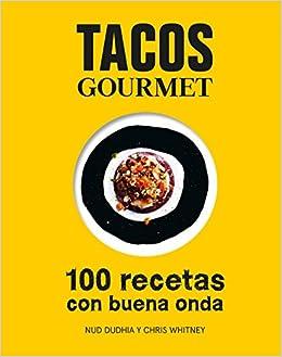 Tacos gourmet: 100 recetas con buena onda Gastronomía: Amazon.es: Nud Dudhia, Chris Whitney, Gemma Salvà Santanachs: Libros
