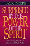 Surprised by the Power of the Spirit: A Former Dallas Seminary Professor Discovers That God Speaks and Heals Today