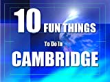 TEN FUN THINGS TO DO IN CAMBRIDGE