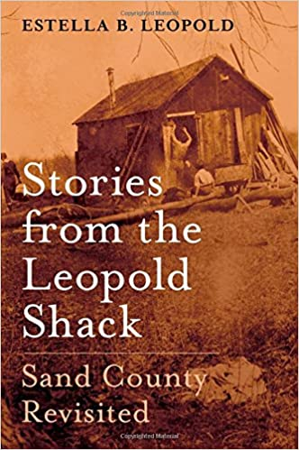 Stories from the Leopold Shack: Sand County Revisited