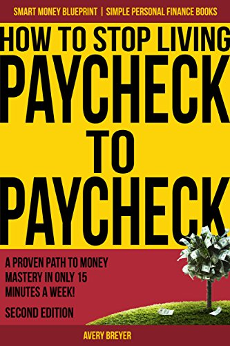 How to Stop Living Paycheck to Paycheck (2nd Edition): A proven path to money mastery in only 15 minutes a week! (Simple Personal Finance Books) (Smart Money Blueprint) cover