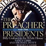 The Preacher and the Presidents: Billy Graham in the White House | Nancy Gibbs,Michael Duffy
