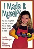 img - for I Made It Myself: Mud Cups, Pizza Puffs, and Over100 Other Fun and Healthy Recipes for Kids to Make book / textbook / text book