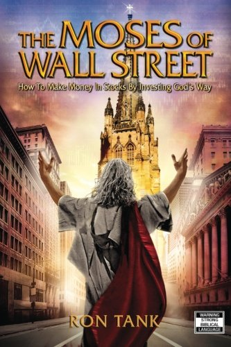 The Moses of Wall Street: How to Make Money in Stocks by Investing God's Way