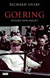 Goering: Hitler's Iron Knight New Edition by Overy, Richard (2012) Paperback