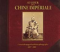 Au coeur de la Chine impériale - carnets de voyages de militaires photographes 1887-1901 par Jean-François Brun