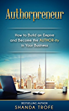 Authorpreneur: How to Build an Empire and Become the AUTHOR-ity in Your Business