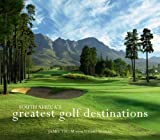 South Africa s Greatest Golf Destinations