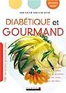 Diabétique et gourmand : Les bons aliments pour prévenir le diabète, équilibrer sa glycémie, protéger son coeur, ses yeux, ses reins par Dufour