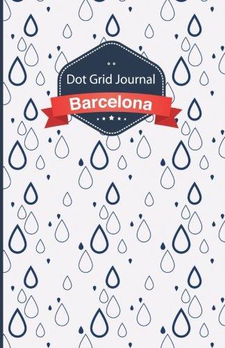 Read Online Cuaderno de malla de puntos - Gotas: Tapa blanda, 14x21cm, 130 páginas (Barcelona) (Volume 5) (Spanish Edition) PDF