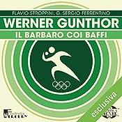 Werner Gunthor: Il barbaro coi baffi (Olimpicamente) | Flavio Stroppini, G. Sergio Ferrentino