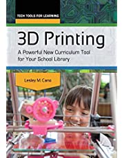 3D Printing: A Powerful New Curriculum Tool for Your School Library