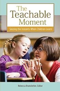 The Teachable Moment: Seizing the Instants When Children Learn (Kaplan Voices Teachers)