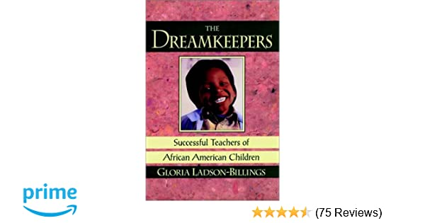 The dreamkeepers successful teachers of african american children the dreamkeepers successful teachers of african american children jossey bass education series gloria ladson billings 9781555426682 amazon books fandeluxe Image collections