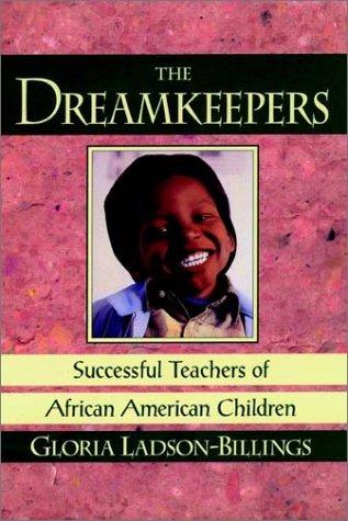 The Dreamkeepers: Successful Teachers of African American Children (Jossey Bass Education Series)