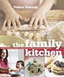 img - for The Family Kitchen: Easy and Delicious Recipes for Parents and Kids to Make and Enjoy Together by Ponzek, Debra (April 11, 2006) Hardcover book / textbook / text book