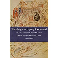 The Avignon Papacy Contested: An Intellectual History from Dante to Catherine of Siena