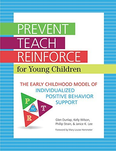 Prevent-Teach-Reinforce for Young Children: The Early Childhood Model of Individualized Positive Behavior Support by Glen Dunlap Ph.D. (2013-03-07)