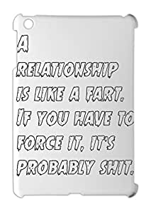A relationship is like a fart. If you have to force it, iPad mini - iPad mini 2 plastic case