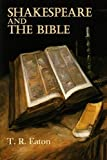 img - for Shakespeare and The Bible: Showing How Much The Great Dramatist Was Indebted to Holy Writ for His Profound Knowledge of Human Nature book / textbook / text book