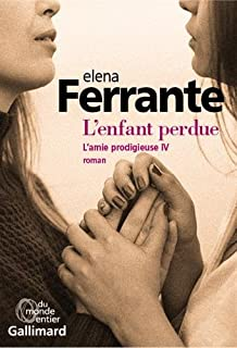 L'enfant perdue [L'amie prodigieuse, 4], Ferrante, Elena