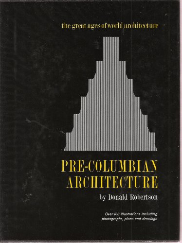 (Pre-Columbian Architecture - Over 100 Illustrations Including Photographs, Plans and Drawings (The Great Ages of World Architecture))