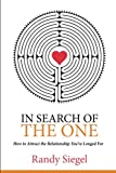 In Search of The One: How to Attract the Relationship You've Longed For