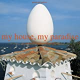 My House, My Paradise : The Construction of the Ideal Domestic Universe, Gili, Gustav, 1584230150