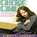 Ghost Girl: The True Story of a Child in Peril and the Teacher Who Saved Her Audiobook by Torey Hayden Narrated by Suehyla El'Attar