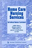 Home Care Nursing Services : International Lessons, Modly, Doris M., 0826196004