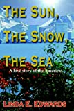The Sun, the Snow, the Sea, Linda E. Edwards, 1418435457