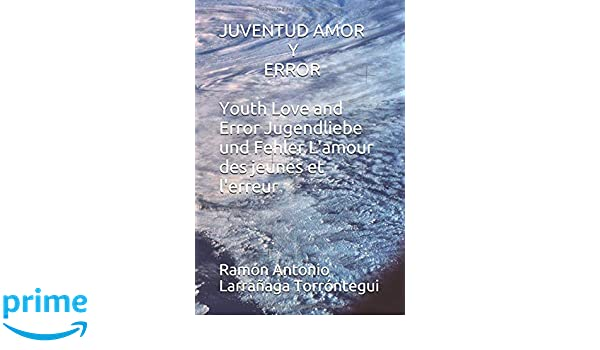 JUVENTUD AMOR Y ERROR Youth Love and Error Jugendliebe und Fehler Lamour des jeunes et lerreur (Spanish Edition): Ramón Antonio Larrañaga Torróntegui: ...