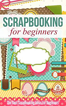 Scrapbooking For Beginners The Best Scrapbooking Ideas For Beginners Kindle Edition By Rutan Cleta Arts Photography Kindle Ebooks Amazon Com