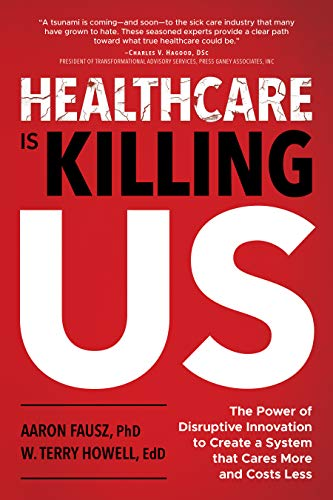 Amazon.com: Healthcare Is Killing Us: The Power of Disruptive ...