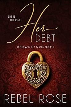 Her Debt (Lock and Key Series Book 1) by [Rose, Rebel]