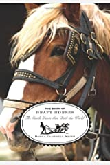 The Book of Draft Horses: The Gentle Giants that Built the World Kindle Edition