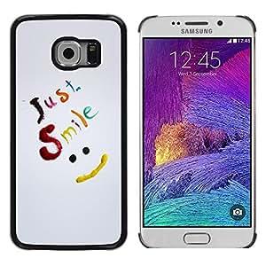 Be Good Phone Accessory // Dura Cáscara cubierta Protectora Caso Carcasa Funda de Protección para Samsung Galaxy S6 EDGE SM-G925 // Just Smile Be Happy