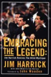img - for Embracing the Legend: Jim Harrick Revives the UCLA Mystique book / textbook / text book