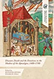 img - for Disaster, Death and the Emotions in the Shadow of the Apocalypse, 1400 1700 (Palgrave Studies in the History of Emotions) book / textbook / text book
