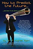 How to Predict the Future and what to do about it so you Win!: The world's preeminent business strategy manual on how to strategically use strategy, ... and nanobranding to MAKE MONEY THIS QUARTER