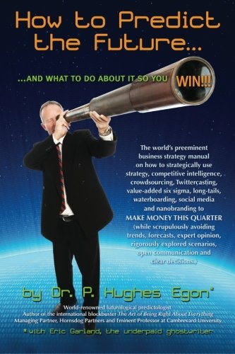 How to Predict the Future and what to do about it so you Win!: The world's preeminent business strategy manual on how to strategically use strategy, ... and nanobranding to MAKE MONEY THIS QUARTER PDF