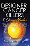 img - for Designer Cancer Killers & Orange Wunder: God-Designed, God-Inspired To Kill Your Cancer, Not You! book / textbook / text book