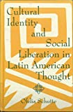 Cultural Identity and Social Liberation in Latin American Thought, Schutte, Ofelia, 0791413179