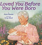 I Loved You Before You Were Born, Anne M. Bowen, 0060287217