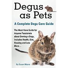 Degus as Pets, a Complete Degu Care Guide